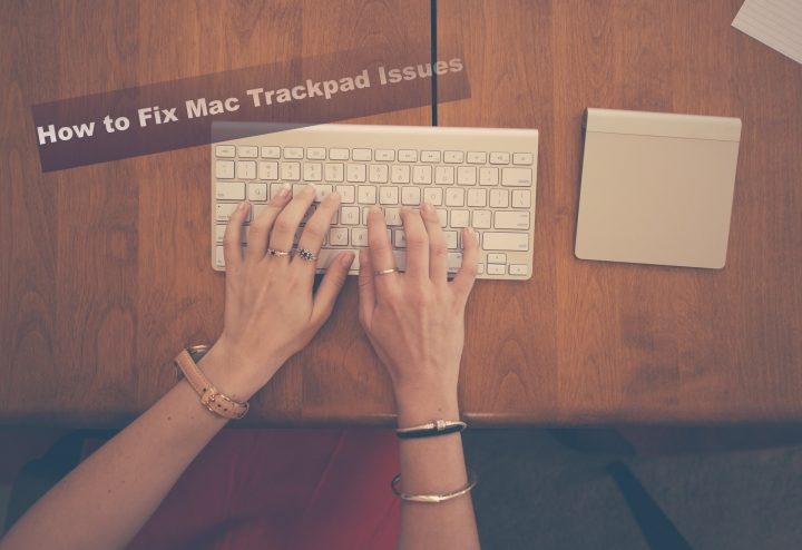 How to Fix Mac Trackpad Issues